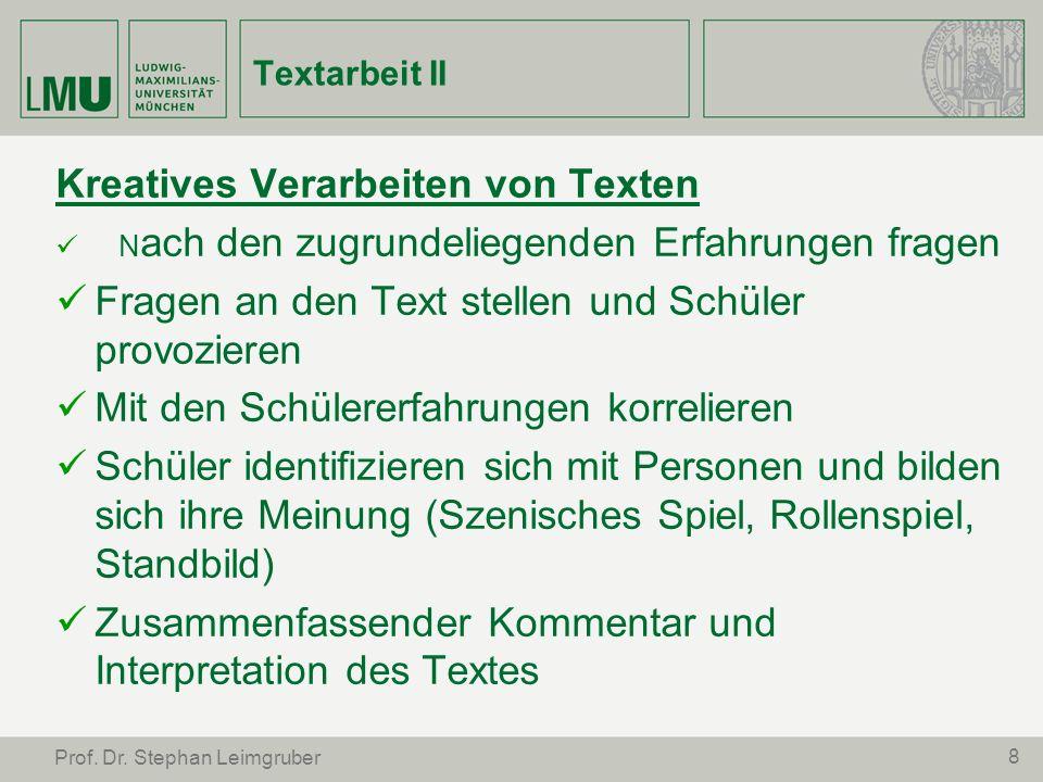 8 Prof. Dr. Stephan Leimgruber Textarbeit II Kreatives Verarbeiten von Texten N ach den zugrundeliegenden Erfahrungen fragen Fragen an den Text stelle