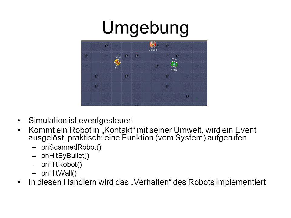 Umgebung Simulation ist eventgesteuert Kommt ein Robot in Kontakt mit seiner Umwelt, wird ein Event ausgelöst, praktisch: eine Funktion (vom System) a