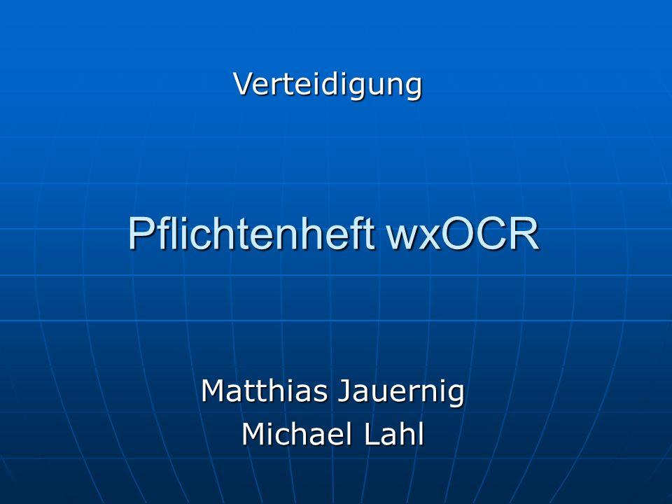 Pflichtenheft wxOCR Matthias Jauernig Michael Lahl Verteidigung