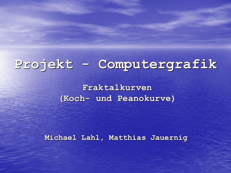 Projekt - Computergrafik Michael Lahl, Matthias Jauernig Fraktalkurven (Koch- und Peanokurve (Koch- und Peanokurve)