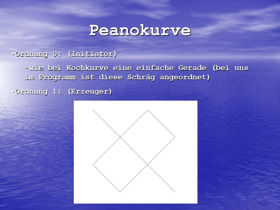 Peanokurve Ordnung 0: (Initiator)Ordnung 0: (Initiator) -wie bei Kochkurve eine einfache Gerade (bei uns im Programm ist diese Schräg angeordnet) Ordn