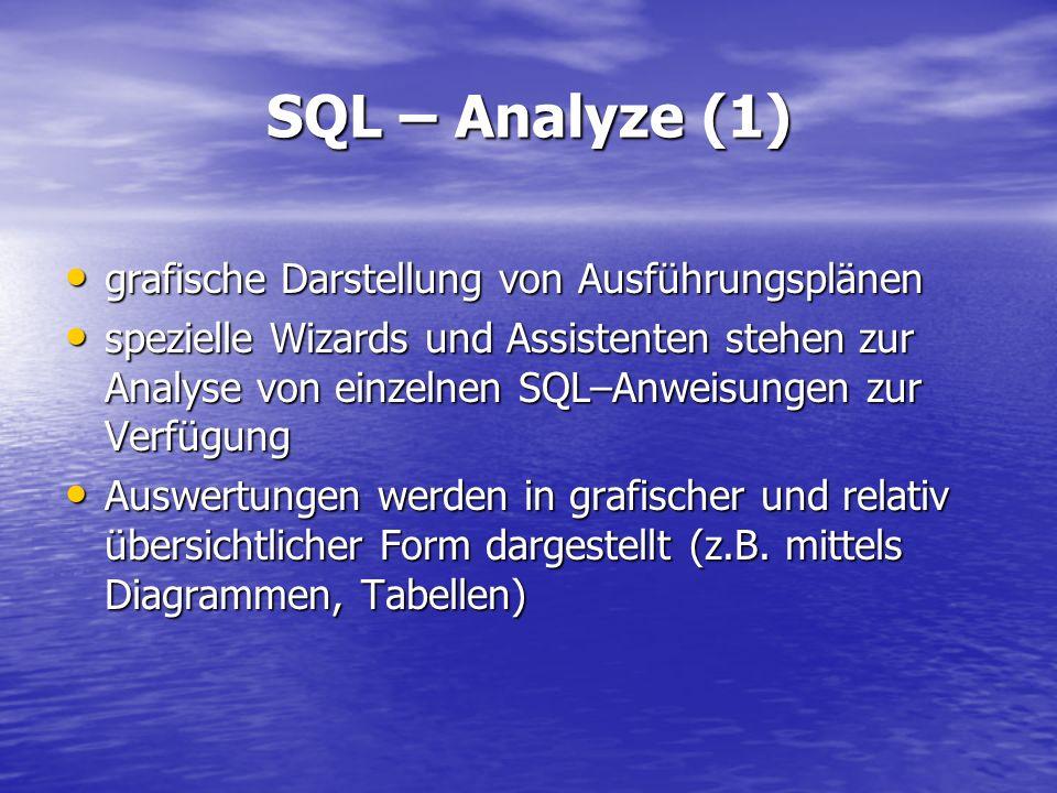 SQL – Analyze (1) grafische Darstellung von Ausführungsplänen grafische Darstellung von Ausführungsplänen spezielle Wizards und Assistenten stehen zur