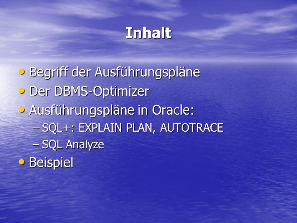 Inhalt Begriff der Ausführungspläne Begriff der Ausführungspläne Der DBMS-Optimizer Der DBMS-Optimizer Ausführungspläne in Oracle: Ausführungspläne in