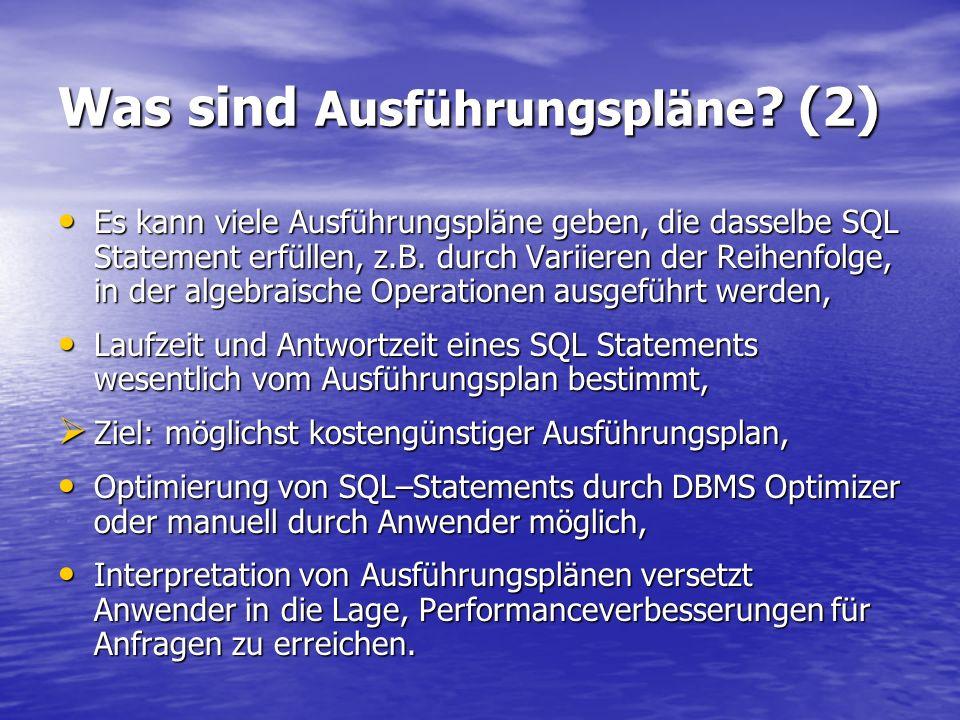 Was sind Ausführungspläne ? (2) Es kann viele Ausführungspläne geben, die dasselbe SQL Statement erfüllen, z.B. durch Variieren der Reihenfolge, in de