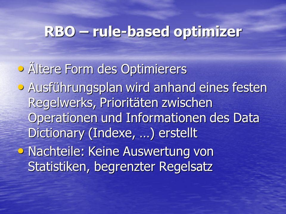 RBO – rule-based optimizer Ältere Form des Optimierers Ältere Form des Optimierers Ausführungsplan wird anhand eines festen Regelwerks, Prioritäten zw