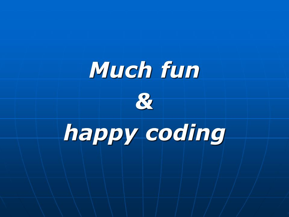 Much fun & happy coding