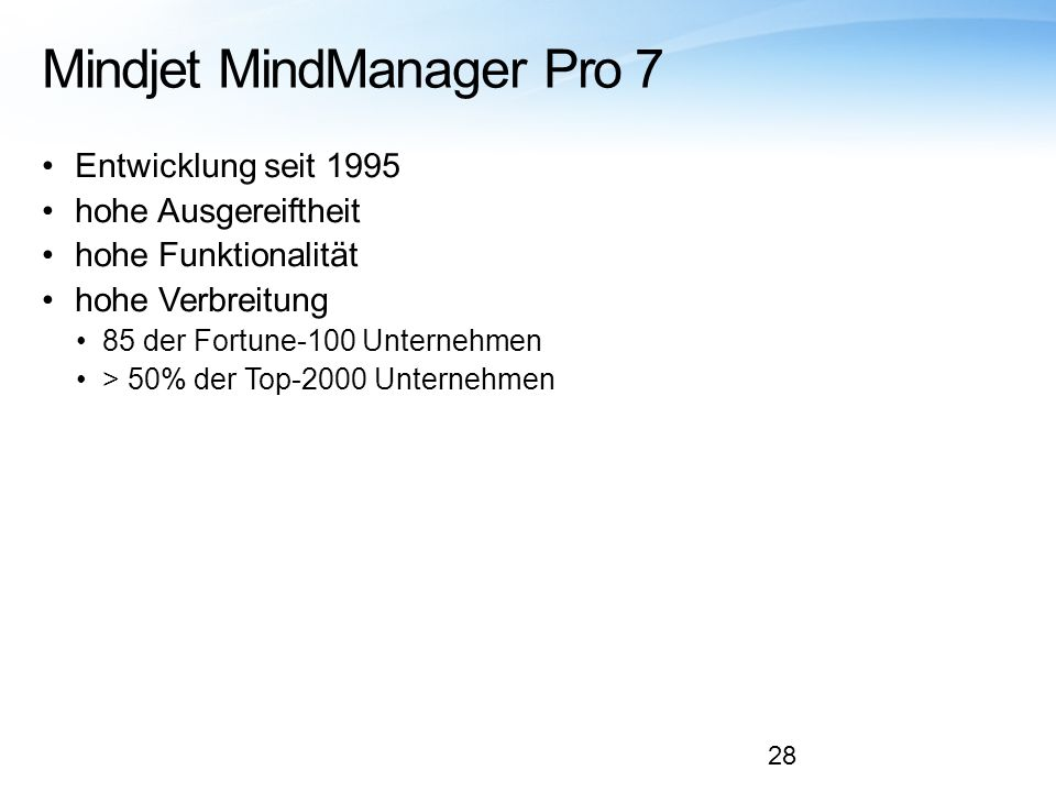 Mindjet MindManager Pro 7 Entwicklung seit 1995 hohe Ausgereiftheit hohe Funktionalität hohe Verbreitung 85 der Fortune-100 Unternehmen > 50% der Top-