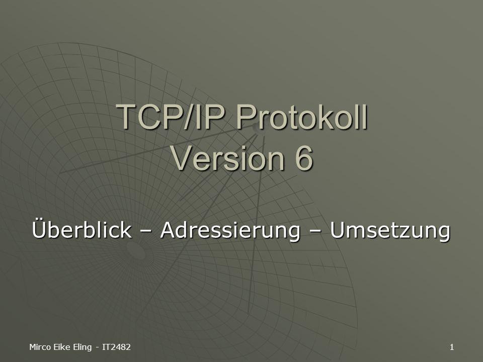 Mirco Eike Eling - IT24821 TCP/IP Protokoll Version 6 Überblick – Adressierung – Umsetzung
