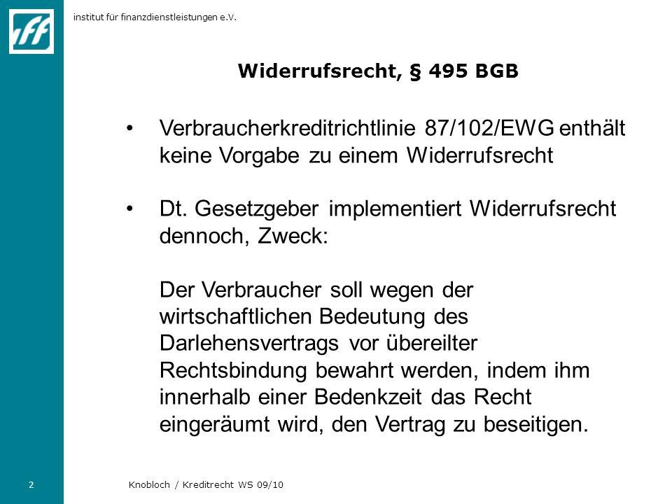 institut für finanzdienstleistungen e.V. 2 Knobloch / Kreditrecht WS 09/10 Widerrufsrecht, § 495 BGB Verbraucherkreditrichtlinie 87/102/EWG enthält ke