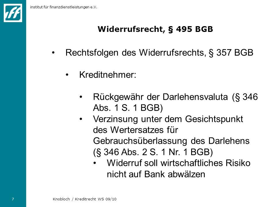 institut für finanzdienstleistungen e.V. 7 Knobloch / Kreditrecht WS 09/10 Widerrufsrecht, § 495 BGB Rechtsfolgen des Widerrufsrechts, § 357 BGB Kredi