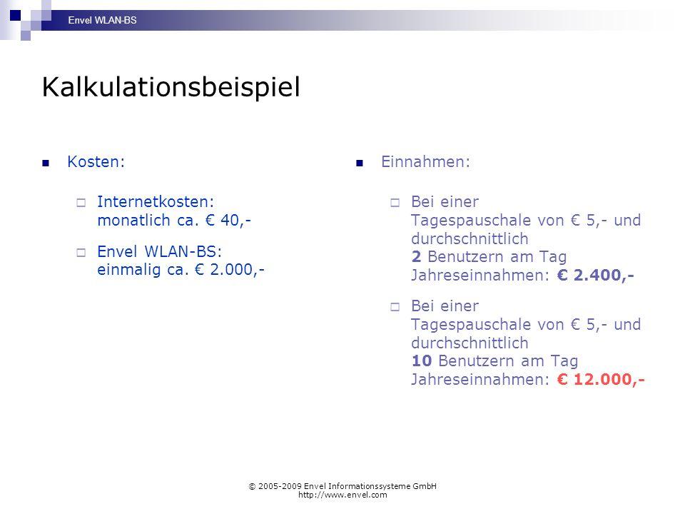 Envel WLAN-BS © 2005-2009 Envel Informationssysteme GmbH http://www.envel.com Kalkulationsbeispiel Kosten: Internetkosten: monatlich ca.