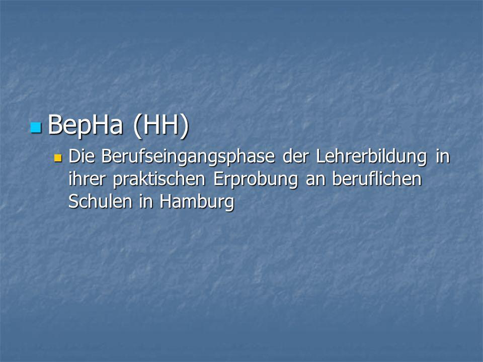 BepHa (HH) BepHa (HH) Die Berufseingangsphase der Lehrerbildung in ihrer praktischen Erprobung an beruflichen Schulen in Hamburg Die Berufseingangsphase der Lehrerbildung in ihrer praktischen Erprobung an beruflichen Schulen in Hamburg