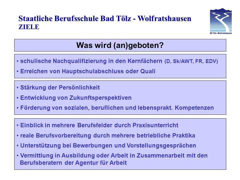 Staatliche Berufsschule Bad Tölz - Wolfratshausen schulische Nachqualifizierung in den Kernfächern (D, Sk/AWT, FR, EDV) Erreichen von Hauptschulabschl
