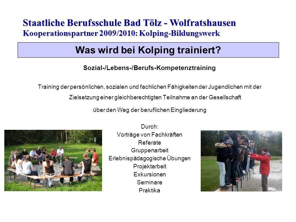 Staatliche Berufsschule Bad Tölz - Wolfratshausen Sozial-/Lebens-/Berufs-Kompetenztraining Training der persönlichen, sozialen und fachlichen Fähigkei