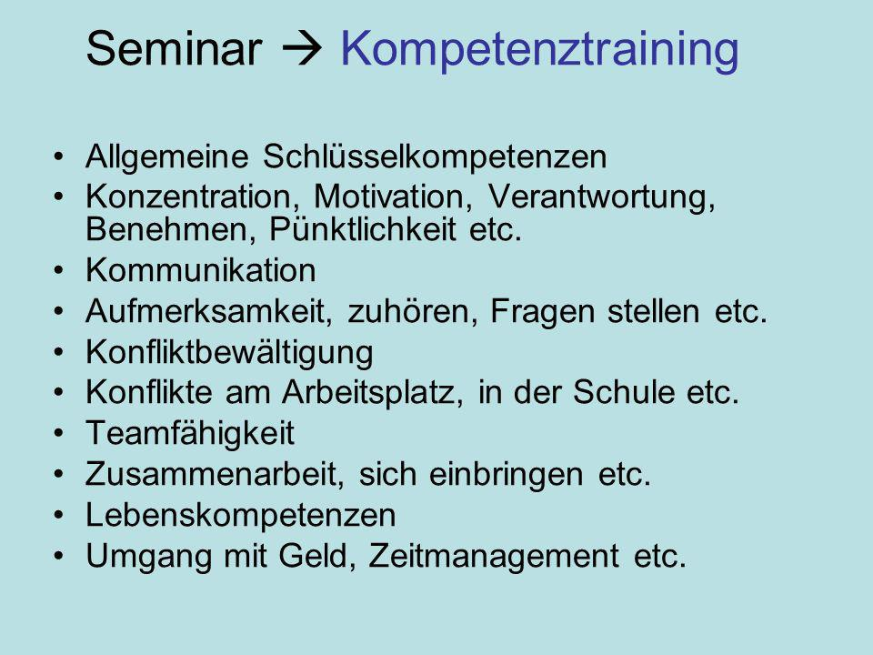 Seminar Kompetenztraining Allgemeine Schlüsselkompetenzen Konzentration, Motivation, Verantwortung, Benehmen, Pünktlichkeit etc. Kommunikation Aufmerk