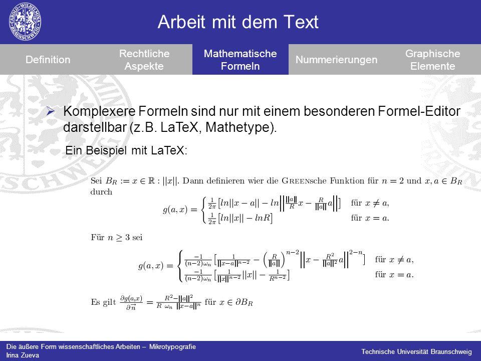 Die äußere Form wissenschaftliches Arbeiten – Mikrotypografie Irina Zueva Technische Universität Braunschweig Arbeit mit dem Text Definition Rechtliche Aspekte Mathematische Formeln Nummerierungen Graphische Elemente Komplexere Formeln sind nur mit einem besonderen Formel-Editor darstellbar (z.B.