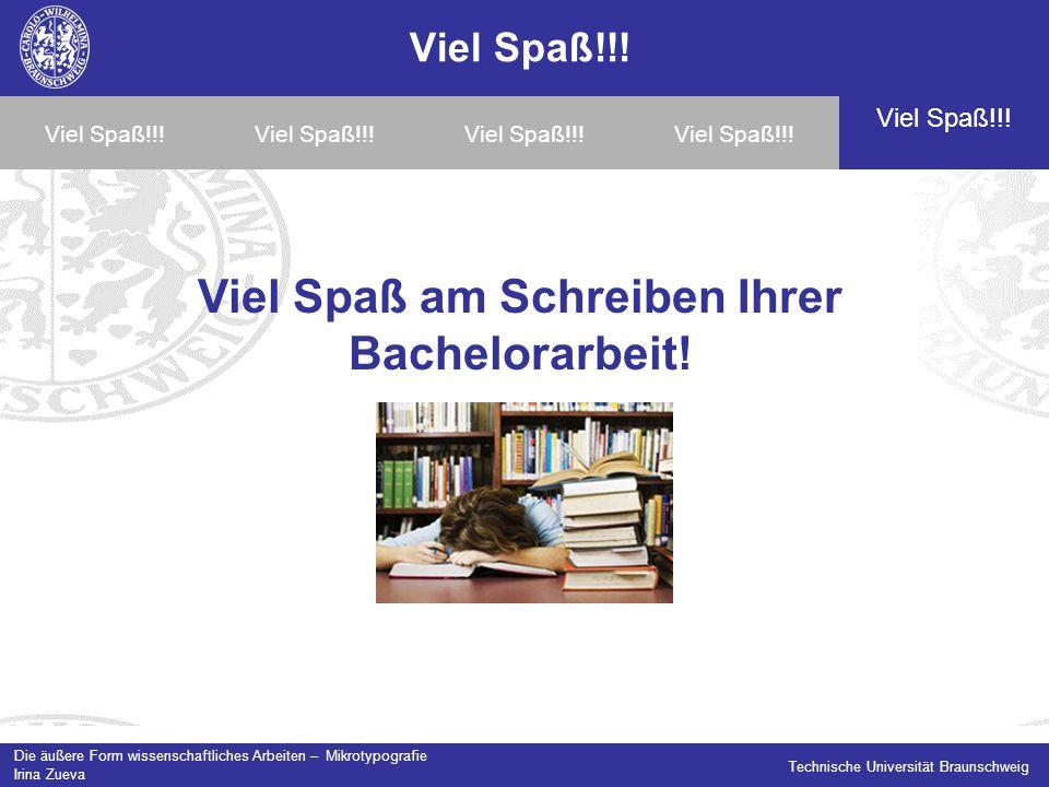 Die äußere Form wissenschaftliches Arbeiten – Mikrotypografie Irina Zueva Technische Universität Braunschweig Viel Spaß!!.