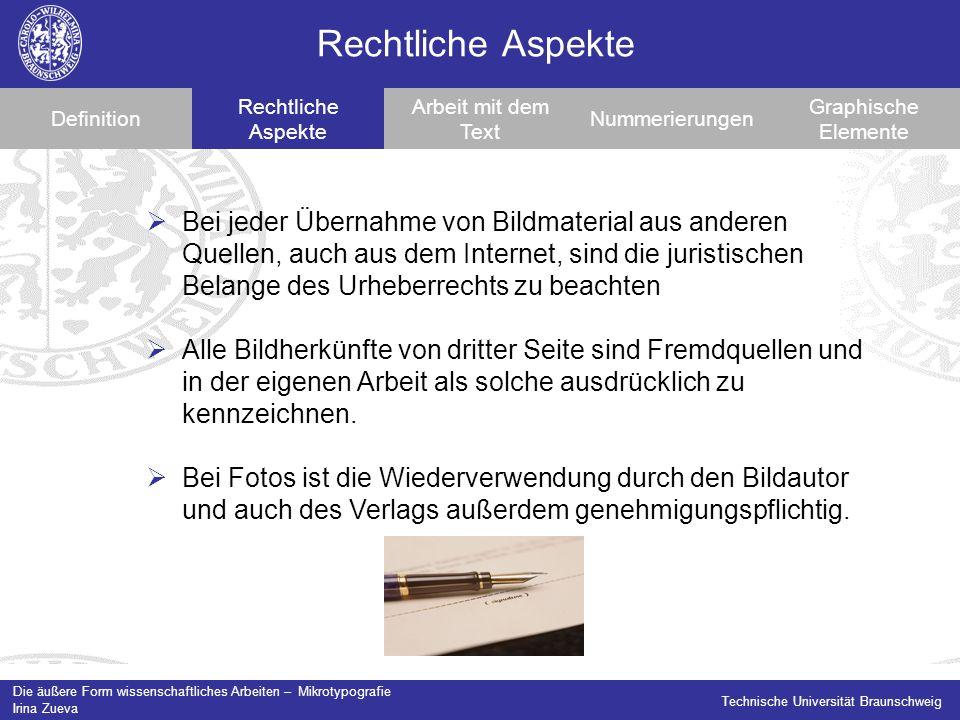 Die äußere Form wissenschaftliches Arbeiten – Mikrotypografie Irina Zueva Technische Universität Braunschweig Arbeit mit dem Text Definition Rechtliche Aspekte AbkürzungenNummerierungen Graphische Elemente Abkürzungen stören den Lesefluss.