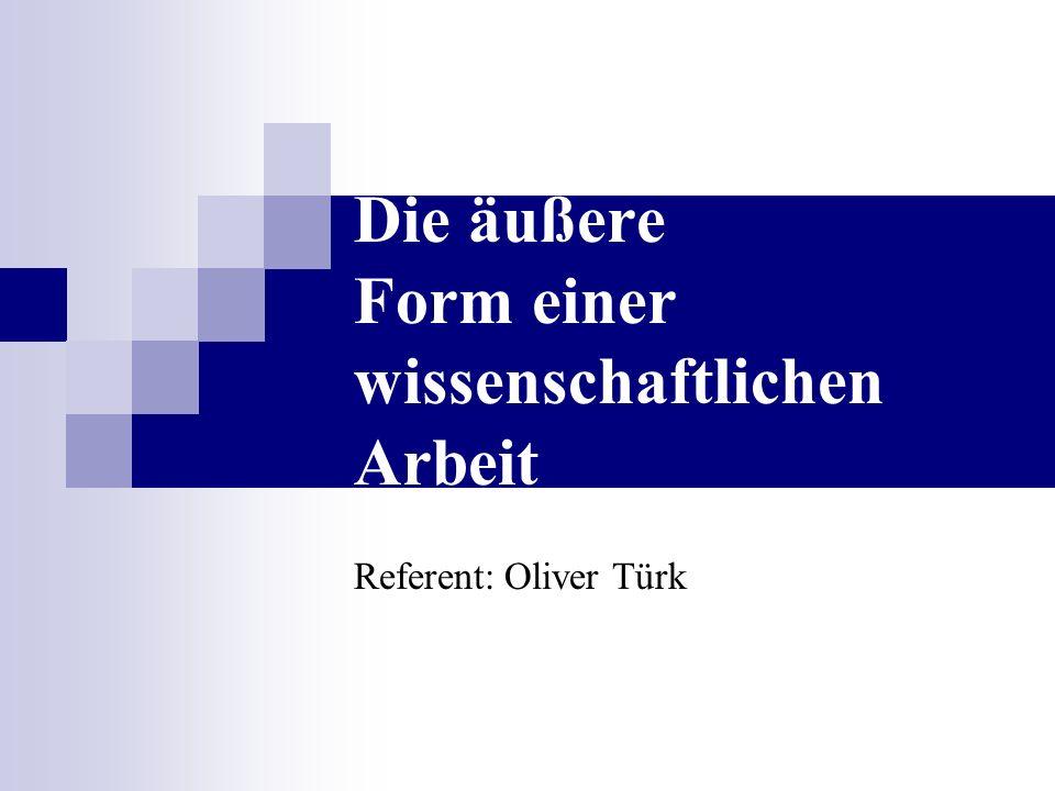 Die äußere Form einer wissenschaftlichen Arbeit Referent: Oliver Türk