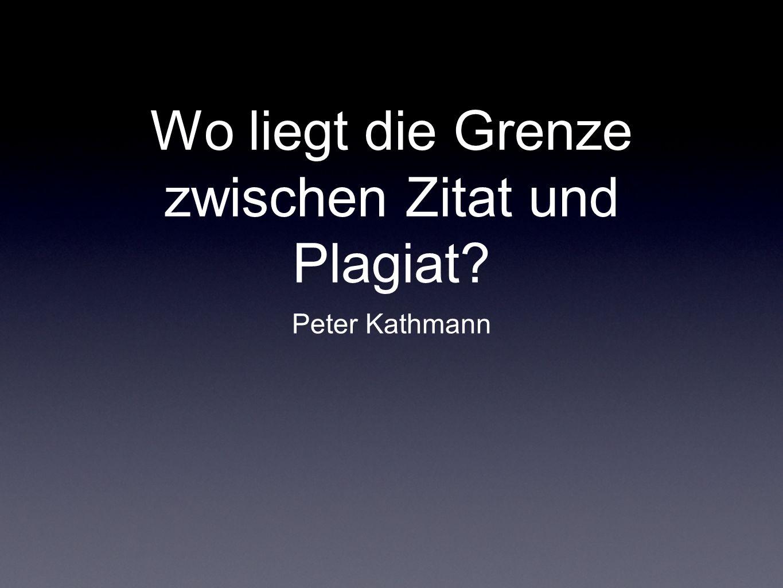 Wo liegt die Grenze zwischen Zitat und Plagiat? Peter Kathmann