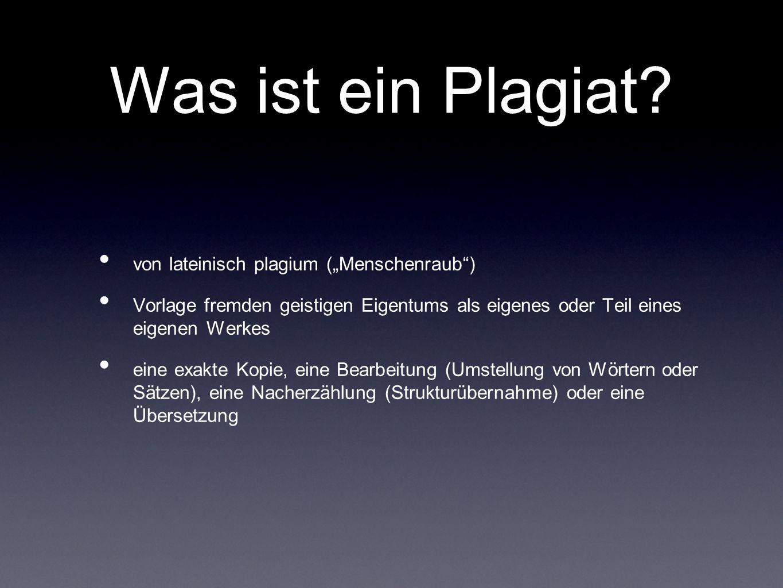 Was ist ein Plagiat? von lateinisch plagium (Menschenraub) Vorlage fremden geistigen Eigentums als eigenes oder Teil eines eigenen Werkes eine exakte