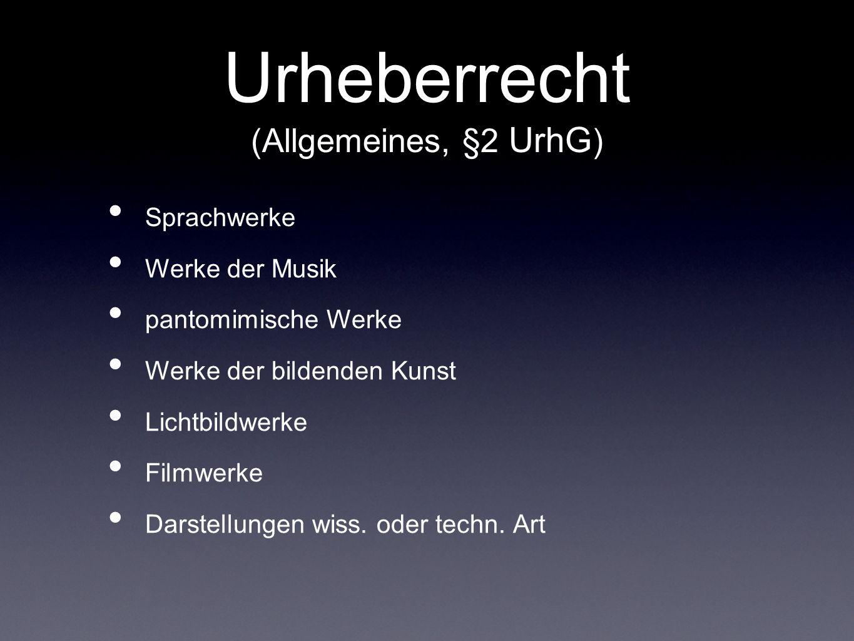 Urheberrecht (Allgemeines, §2 UrhG ) Sprachwerke Werke der Musik pantomimische Werke Werke der bildenden Kunst Lichtbildwerke Filmwerke Darstellungen