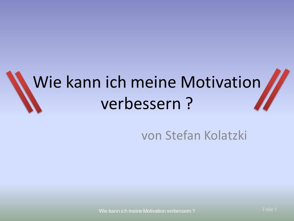 Folie 1 Wie kann ich meine Motivation verbessern ? von Stefan Kolatzki