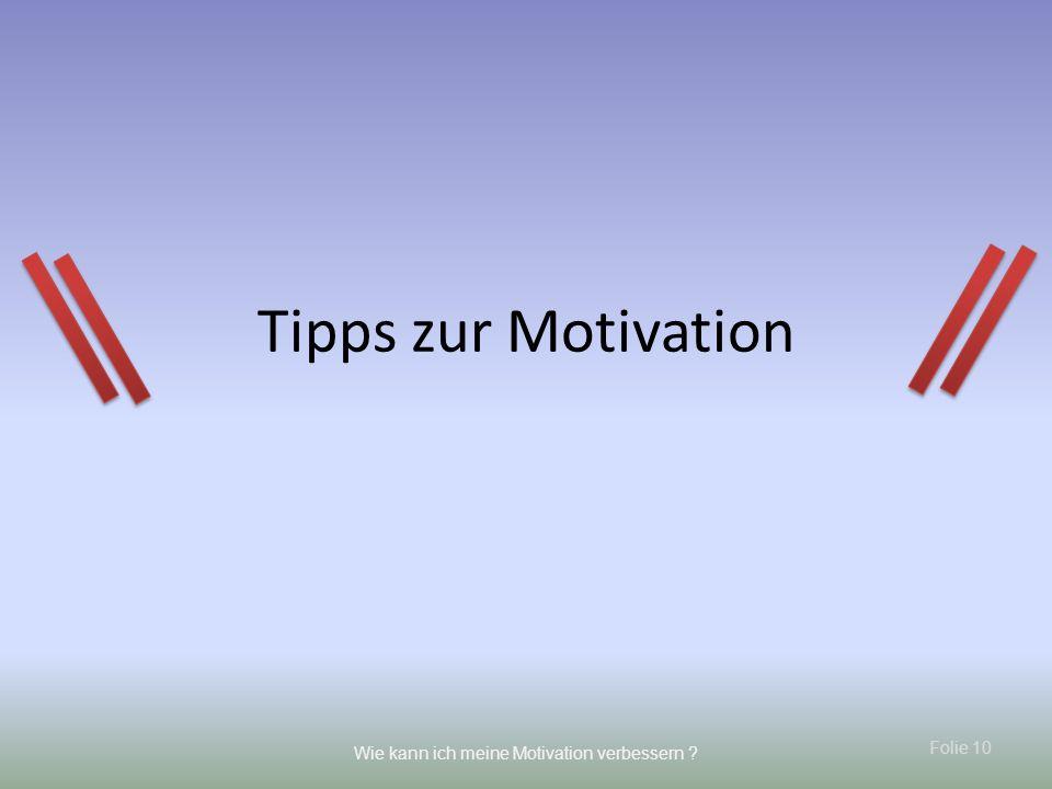 Folie 10 Wie kann ich meine Motivation verbessern ? Tipps zur Motivation