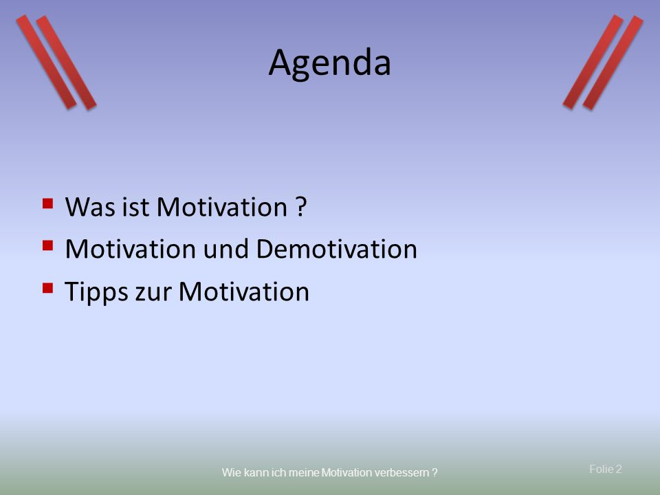 Folie 2 Wie kann ich meine Motivation verbessern ? Agenda Was ist Motivation ? Motivation und Demotivation Tipps zur Motivation