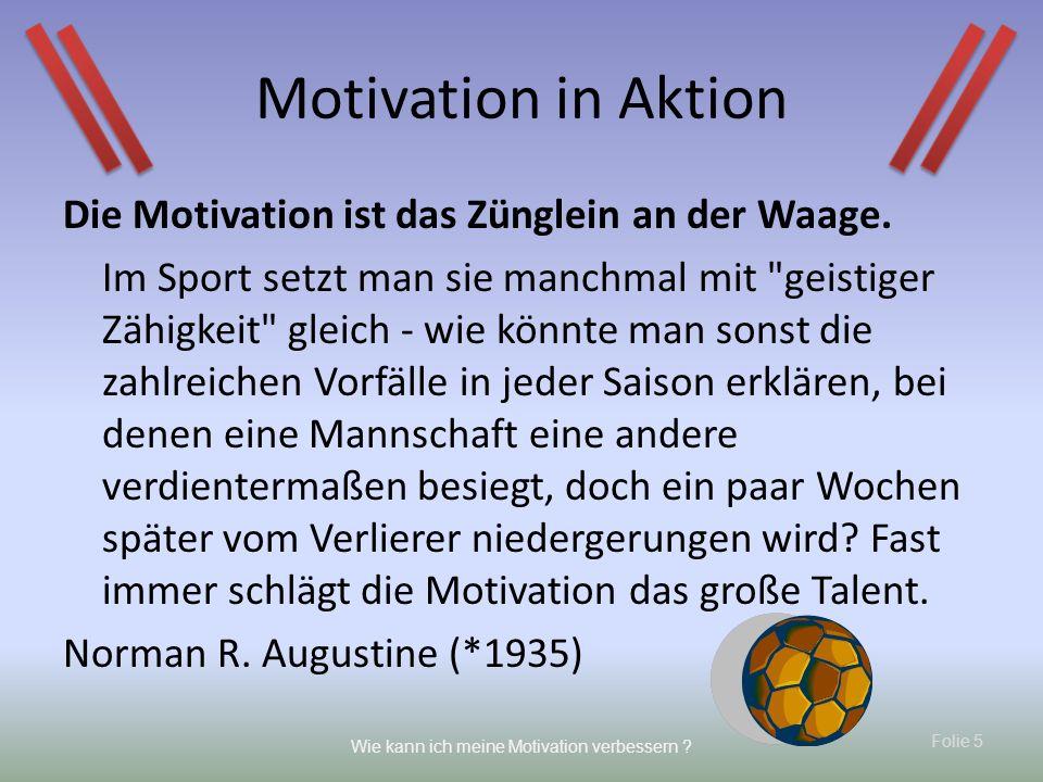 Folie 5 Wie kann ich meine Motivation verbessern ? Die Motivation ist das Zünglein an der Waage. Im Sport setzt man sie manchmal mit