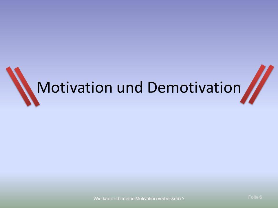 Folie 7 Wie kann ich meine Motivation verbessern .