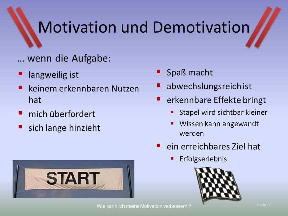 Folie 7 Wie kann ich meine Motivation verbessern ? Motivation und Demotivation Spaß macht abwechslungsreich ist erkennbare Effekte bringt Stapel wird