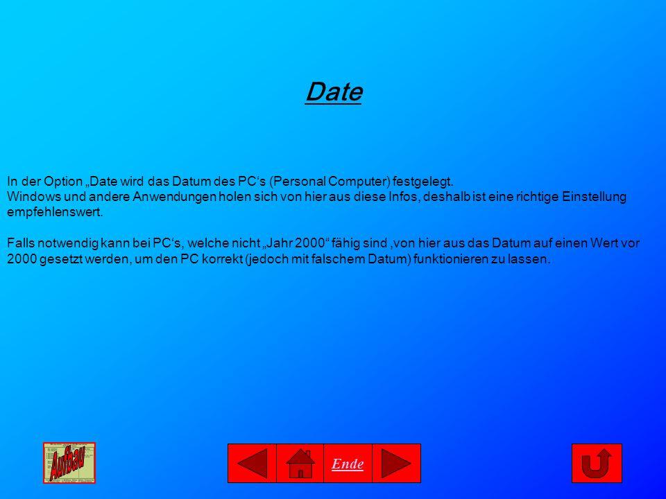 Ende Date In der Option Date wird das Datum des PCs (Personal Computer) festgelegt. Windows und andere Anwendungen holen sich von hier aus diese Infos