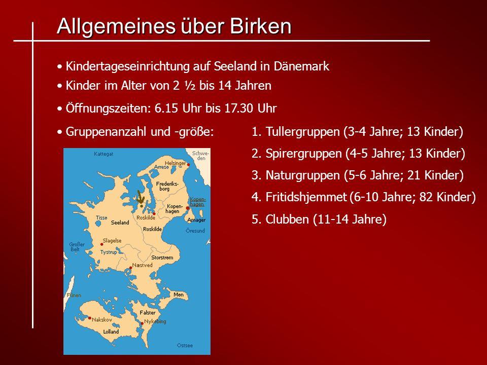 Allgemeines über Birken Kindertageseinrichtung auf Seeland in Dänemark Kinder im Alter von 2 ½ bis 14 Jahren Öffnungszeiten: 6.15 Uhr bis 17.30 Uhr Gr