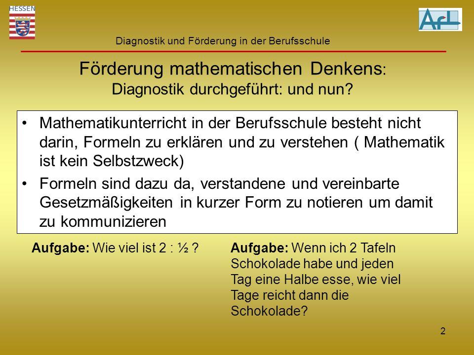 Diagnostik und Förderung in der Berufsschule Förderung mathematischen Denkens : Diagnostik durchgeführt: und nun? Mathematikunterricht in der Berufssc