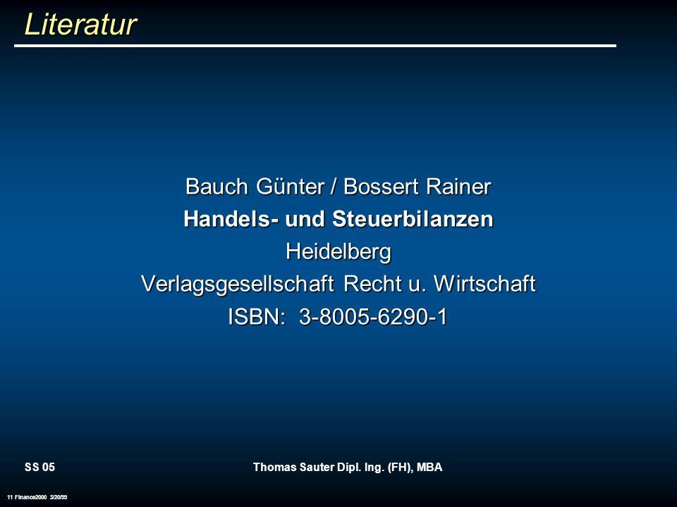 SS 05Thomas Sauter Dipl. Ing. (FH), MBA 11 Finance2000 3/20/99 Literatur Bauch Günter / Bossert Rainer Handels- und Steuerbilanzen Heidelberg Verlagsg