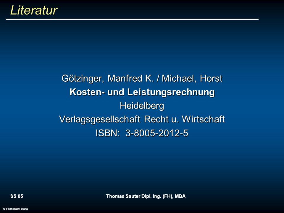 SS 05Thomas Sauter Dipl. Ing. (FH), MBA 12 Finance2000 3/20/99 Literatur Götzinger, Manfred K. / Michael, Horst Kosten- und Leistungsrechnung Heidelbe