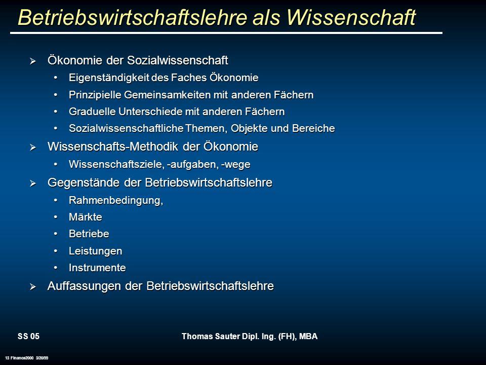 SS 05Thomas Sauter Dipl. Ing. (FH), MBA 13 Finance2000 3/20/99 Betriebswirtschaftslehre als Wissenschaft Ökonomie der Sozialwissenschaft Ökonomie der
