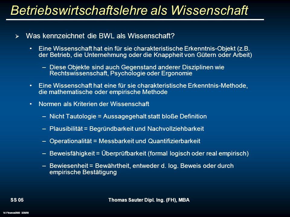SS 05Thomas Sauter Dipl. Ing. (FH), MBA 14 Finance2000 3/20/99 Was kennzeichnet die BWL als Wissenschaft? Eine Wissenschaft hat ein für sie charakteri