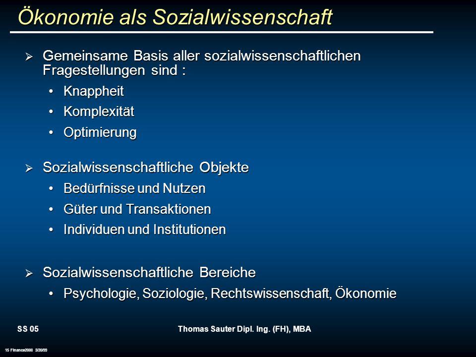 SS 05Thomas Sauter Dipl. Ing. (FH), MBA 15 Finance2000 3/20/99 Ökonomie als Sozialwissenschaft Gemeinsame Basis aller sozialwissenschaftlichen Fragest
