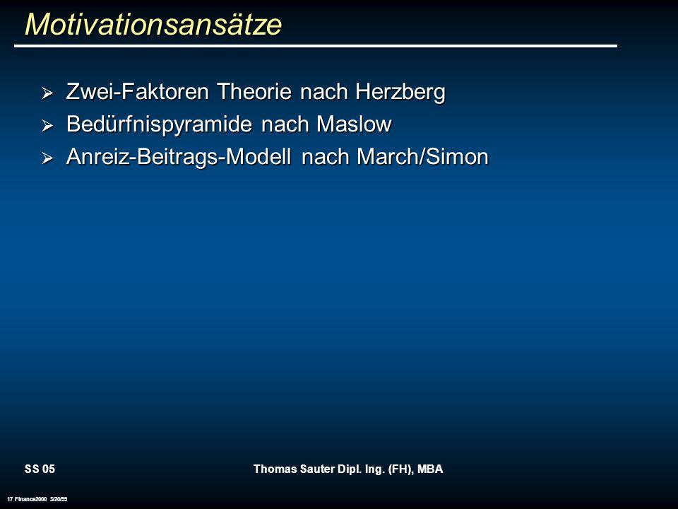 SS 05Thomas Sauter Dipl. Ing. (FH), MBA 17 Finance2000 3/20/99 Motivationsansätze Zwei-Faktoren Theorie nach Herzberg Zwei-Faktoren Theorie nach Herzb