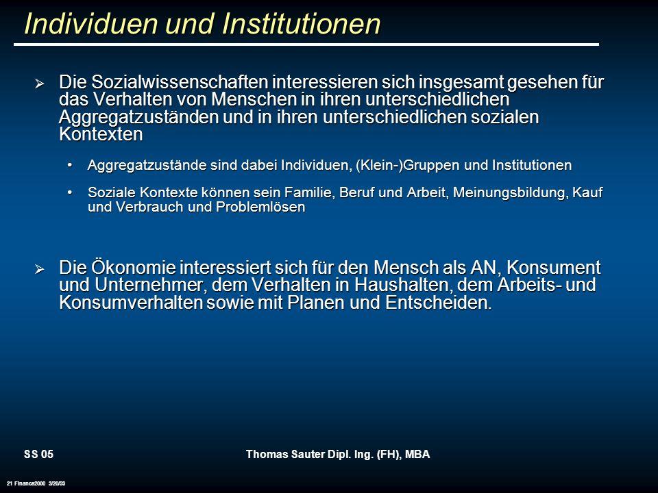 SS 05Thomas Sauter Dipl. Ing. (FH), MBA 21 Finance2000 3/20/99 Individuen und Institutionen Die Sozialwissenschaften interessieren sich insgesamt gese