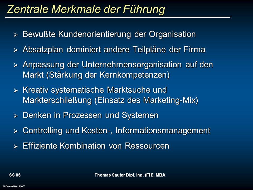 SS 05Thomas Sauter Dipl. Ing. (FH), MBA 29 Finance2000 3/20/99 Zentrale Merkmale der Führung Bewußte Kundenorientierung der Organisation Bewußte Kunde