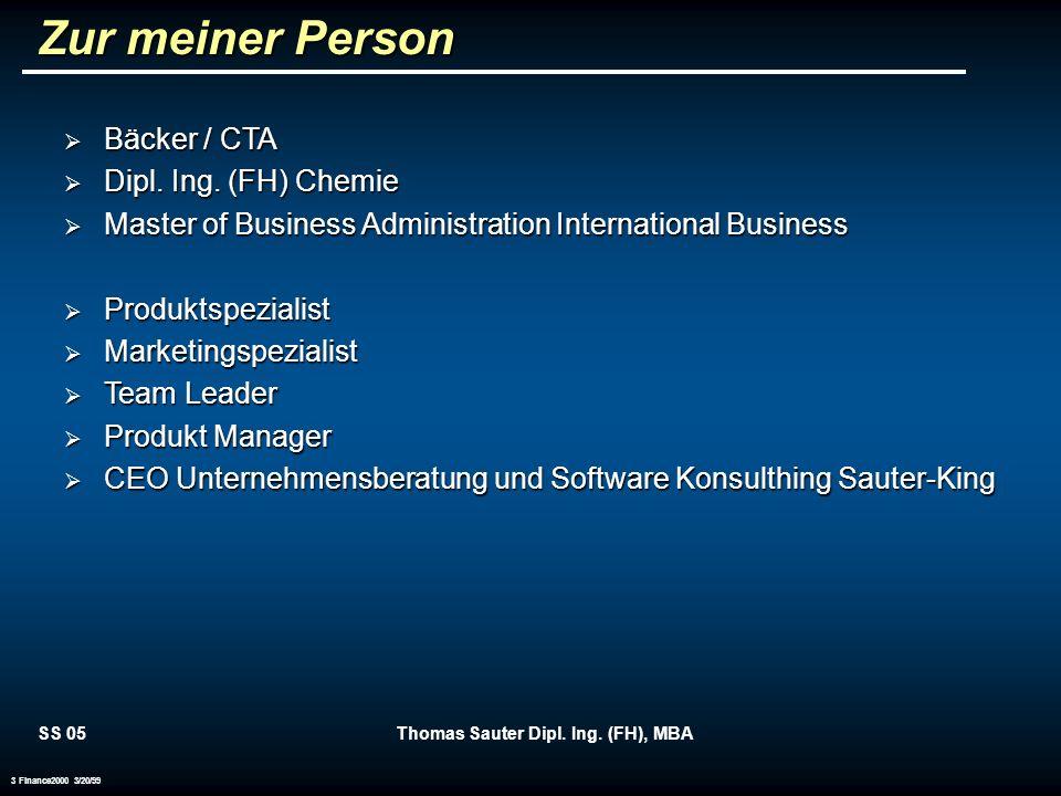 SS 05Thomas Sauter Dipl. Ing. (FH), MBA 3 Finance2000 3/20/99 Zur meiner Person Bäcker / CTA Bäcker / CTA Dipl. Ing. (FH) Chemie Dipl. Ing. (FH) Chemi