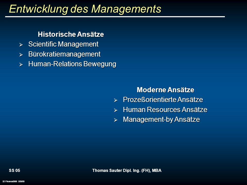 SS 05Thomas Sauter Dipl. Ing. (FH), MBA 32 Finance2000 3/20/99 Entwicklung des Managements Historische Ansätze Scientific Management Scientific Manage