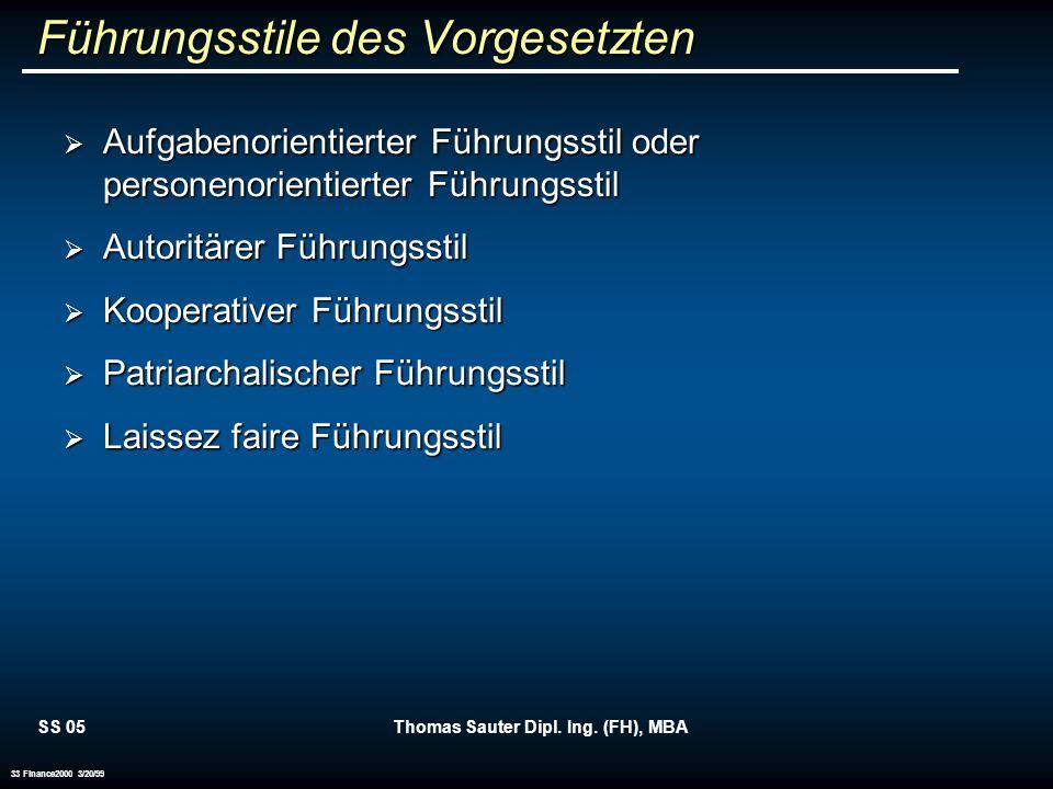 SS 05Thomas Sauter Dipl. Ing. (FH), MBA 33 Finance2000 3/20/99 Führungsstile des Vorgesetzten Aufgabenorientierter Führungsstil oder personenorientier