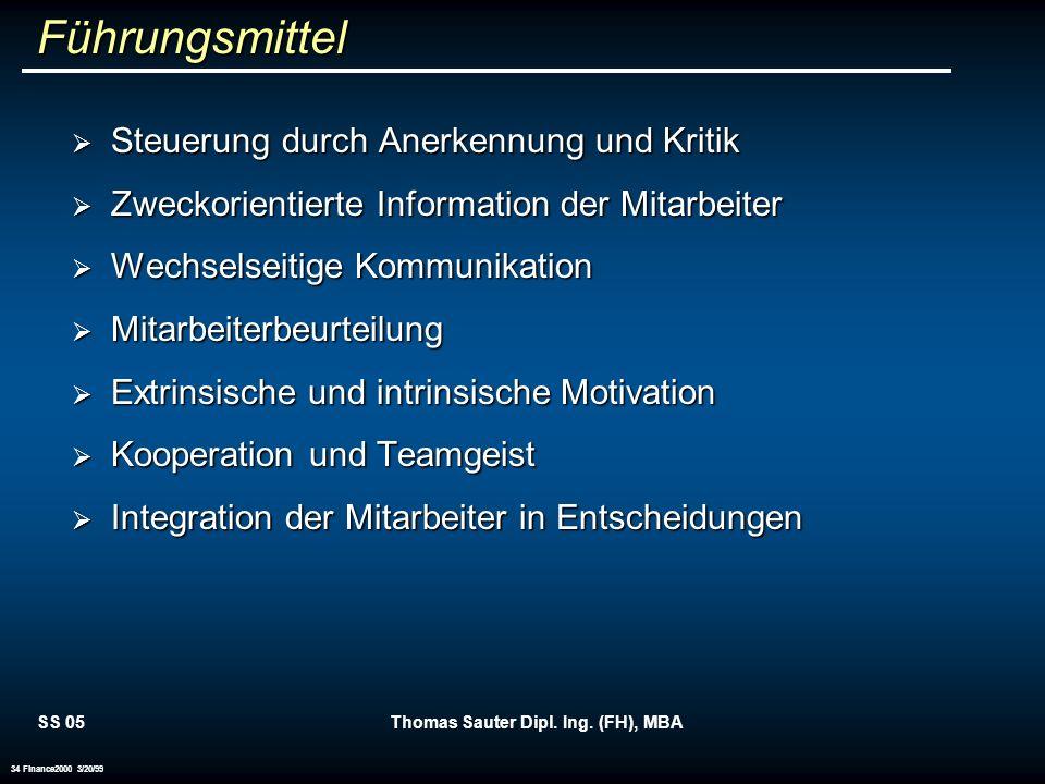 SS 05Thomas Sauter Dipl. Ing. (FH), MBA 34 Finance2000 3/20/99 Führungsmittel Steuerung durch Anerkennung und Kritik Steuerung durch Anerkennung und K