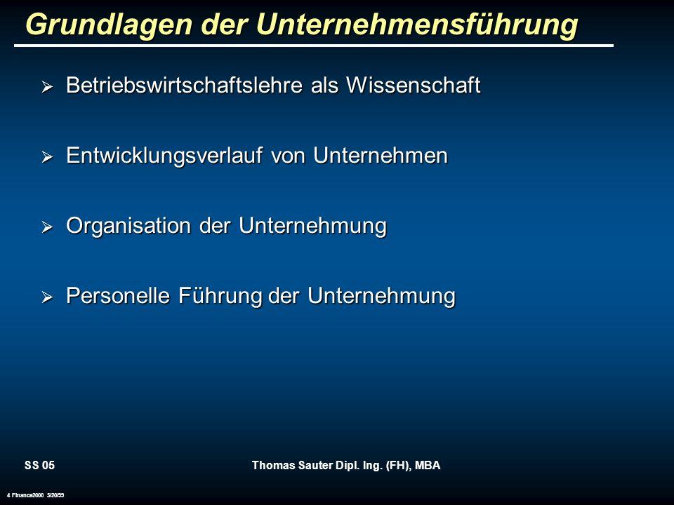 SS 05Thomas Sauter Dipl. Ing. (FH), MBA 4 Finance2000 3/20/99 Grundlagen der Unternehmensführung Betriebswirtschaftslehre als Wissenschaft Betriebswir