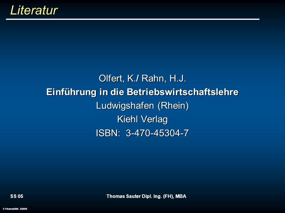 SS 05Thomas Sauter Dipl. Ing. (FH), MBA 9 Finance2000 3/20/99 Literatur Olfert, K./ Rahn, H.J. Einführung in die Betriebswirtschaftslehre Ludwigshafen