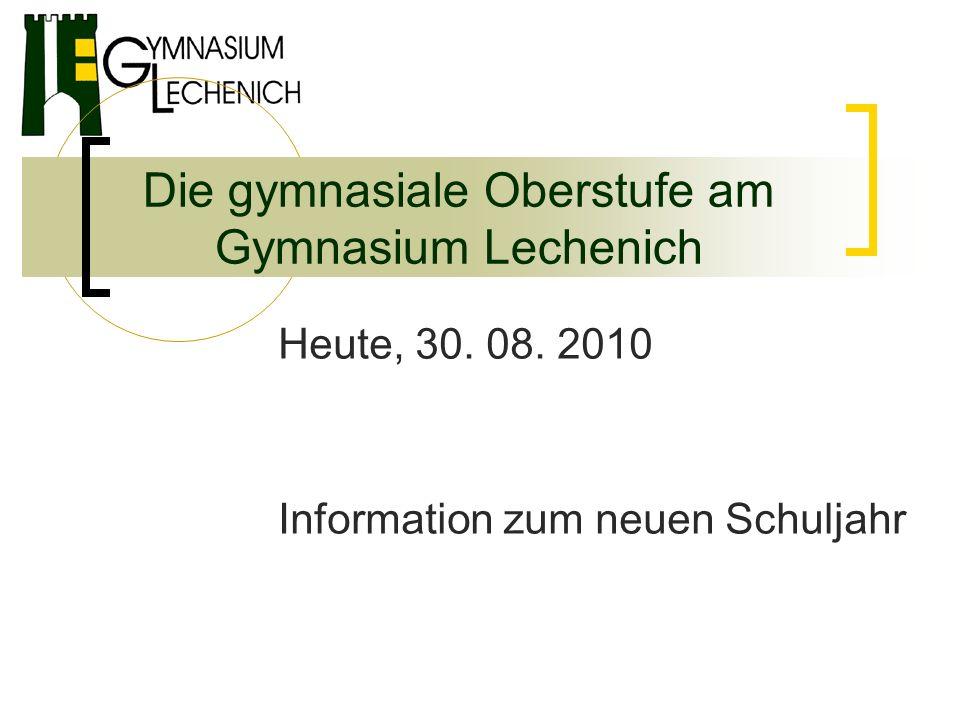 Die gymnasiale Oberstufe am Gymnasium Lechenich Heute, 30. 08. 2010 Information zum neuen Schuljahr
